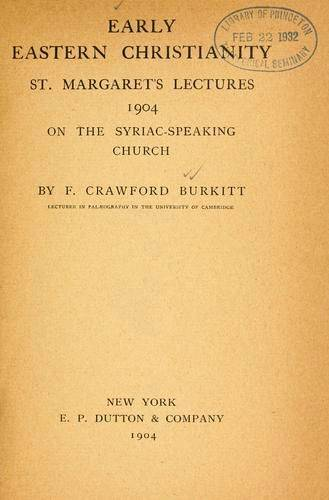 F Crawford Burkitt , Early Eastern Christianity, 1904