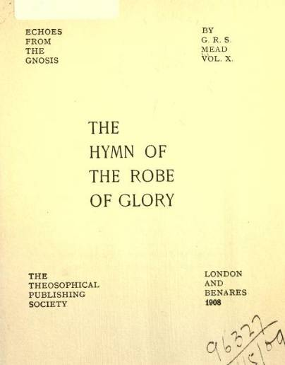 G.R.S. Mead,  The Hymn of the Robe of Glory, Echoes from the Gnosis, Vol. X, 1906.